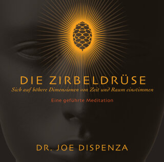 Dispenza, Joe: Die Zirbeldrüse (CD)
